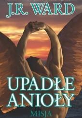Okładka książki Upadłe anioły. Misja J.R. Ward