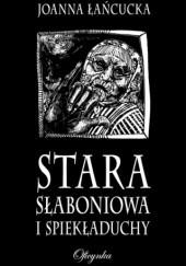 Okładka książki Stara Słaboniowa i Spiekładuchy Joanna Łańcucka