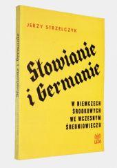 Okładka książki Słowianie i Germanie w Niemczech środkowych we wczesnym średniowieczu