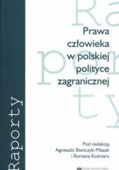 Okładka książki Prawa człowieka w polskiej polityce zagranicznej Agnieszka Bieńczyk-Missala,Roman Kuźniar