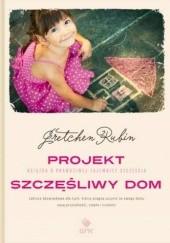 Okładka książki Projekt Szczęśliwy Dom Gretchen Craft Rubin