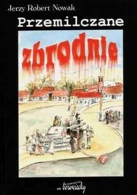 Okładka książki Przemilczane zbrodnie Jerzy Robert Nowak