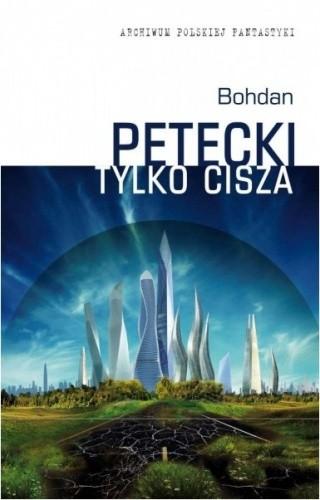 Okładka książki Tylko cisza Bohdan Petecki