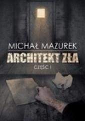 Okładka książki Architekt zła Michał Mazurek
