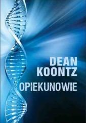 Okładka książki Opiekunowie Dean Koontz