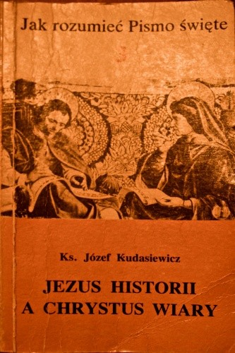 Okładka książki Jezus historii a Chrystus wiary Józef Kudasiewicz