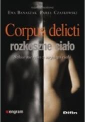Okładka książki Corpus delicti - rozkoszne ciało. Szkice nie tylko z socjologii ciała Ewa Banaszak,Paweł Czajkowski