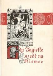 Okładka książki Gdy Jagiełło szedł na Niemce. Powieść historyczna z XV wieku Włodzimierz Trąmpczyński