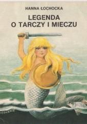 Okładka książki Legenda o tarczy i mieczu Hanna Łochocka,Marek Koprowski
