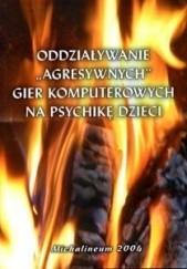 """Okładka książki Oddziaływanie """"agresywnych"""" gier komputerowych na psychikę dzieci Aleksandra Gała,Iwona Ulfik-Jaworska"""
