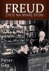 Okładka książki Freud. Życie na miarę epoki Peter Gay