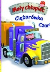 Okładka książki Mały chłopiec. Ciężarówka Czarka Émilie Beaumont,Nathalie Bélineau,Alexis Nesme