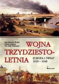Okładka książki Wojna trzydziestoletnia. Europa i świat 1618-1648 Lars Ericson Wolke,Göran Larsson,Nils Erik Villstrand