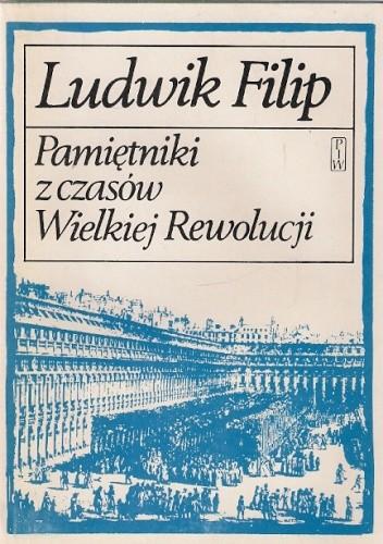 Pamietniki Z Czasow Wielkiej Rewolucji Ludwik Filip 167941