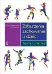 Okładka książki Zaburzenia zachowania u dzieci. Teoria i praktyka Artur Kołakowski