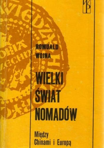 Okładka książki Wielki świat nomadów. Między Chinami i Europą Romuald Wojna