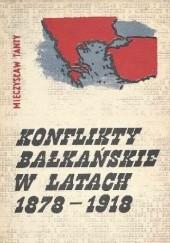 Okładka książki Konflikty bałkańskie w latach 1878-1918 Mieczysław Tanty