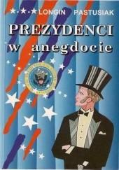 Okładka książki Prezydenci w anegdocie Longin Pastusiak