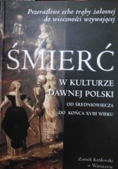 Okładka książki Śmierć w kulturze dawnej Polski  od średniowiecza do końca XVIII wieku praca zbiorowa,Przemysław Mrozowski