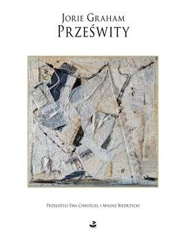Okładka książki Prześwity. Wiersze wybrane: 1980-2012 Jorie Graham
