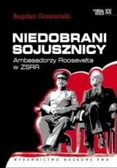 Okładka książki Niedobrani sojusznicy. Ambasadorzy Roosevelta w ZSRR Bogdan Grzeloński