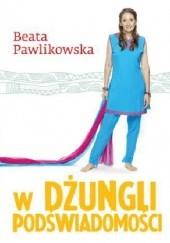 Okładka książki W dżungli podświadomości Beata Pawlikowska