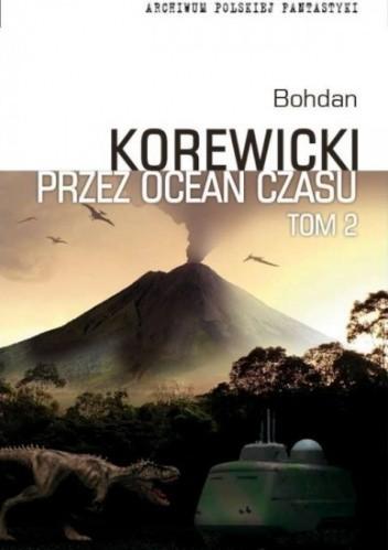 Okładka książki Przez ocean czasu t.2 Bohdan Korewicki