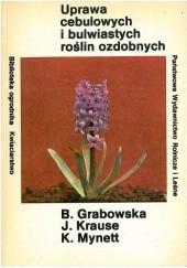 Okładka książki Uprawa cebulowych i bulwiastych roślin ozdobnych Kazimierz Mynett,Joanna Krause,Barbara Grabowska