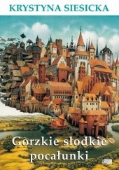 Okładka książki Gorzkie słodkie pocałunki Krystyna Siesicka