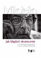 Okładka książki Jak błądzić skutecznie. Prof. Zbigniew Mikołejko w rozmowie z Dorotą Kowalską Zbigniew Mikołejko,Dorota Kowalska