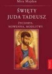 Okładka książki Święty Juda Tadeusz. Życiorys, nowenna, modlitwy Mira Majdan