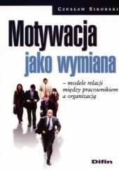 Okładka książki Motywacja jako wymiana. Modele relacji między pracownikiem a organizacją Czesław Sikorski (ekonomista)