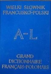 Okładka książki Wielki słownik francusko-polski. T1 A-L praca zbiorowa