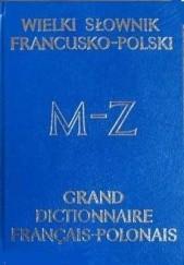 Okładka książki Wielki słownik francusko-polski. T2 M-Z praca zbiorowa