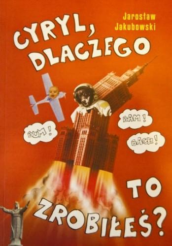 Okładka książki Cyryl, dlaczego to zrobiłeś? Jarosław Jakubowski