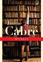 Okładka książki Wyznaję Jaume Cabré