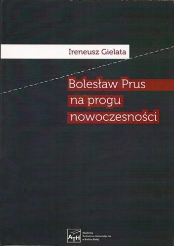 Okładka książki Bolesław Prus na progu nowoczesności Ireneusz Gielata