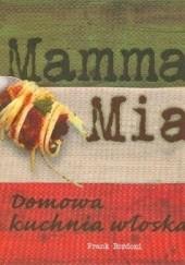 Okładka książki Mamma Mia. Domowa kuchnia włoska Frank Bordoni