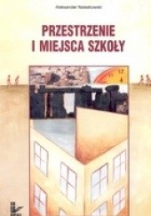 Okładka książki Przestrzenie i miejsca szkoły Aleksander Nalaskowski