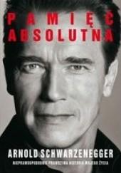 Okładka książki Pamięć absolutna Arnold Schwarzenegger