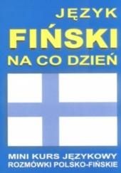 Okładka książki Język fiński na co dzień. Mini kurs językowy, rozmówki polsko-fińskie praca zbiorowa