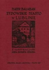 Okładka książki Żydowskie Miasto w Lublinie Majer Bałaban