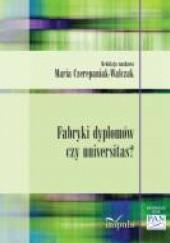 Okładka książki Fabryki dyplomów czy universitas? Maria Czerepaniak-Walczak