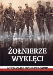 Okładka książki Żołnierze wyklęci. Niezłomni bohaterowie Joanna Wieliczka-Szarkowa