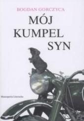 Okładka książki Mój kumpel Syn Bogdan Gorczyca