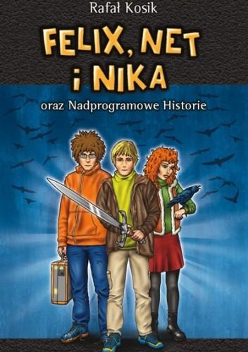 Okładka książki Felix, Net i Nika oraz Nadprogramowe Historie Rafał Kosik