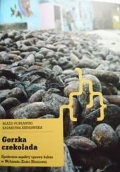 Okładka książki Gorzka czekolada. Społeczne aspekty uprawy kakao w Wybrzeżu Kości Słoniowej Błażej Popławski,Katarzyna Szeniawska