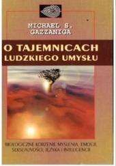 Okładka książki O tajemnicach ludzkiego umysłu Michael Gazzaniga