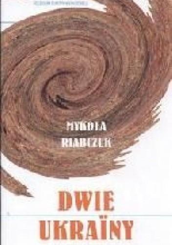 Okładka książki Dwie Ukrainy Mykoła Riabczuk