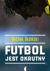 Okładka książki Futbol jest okrutny Michał Okoński